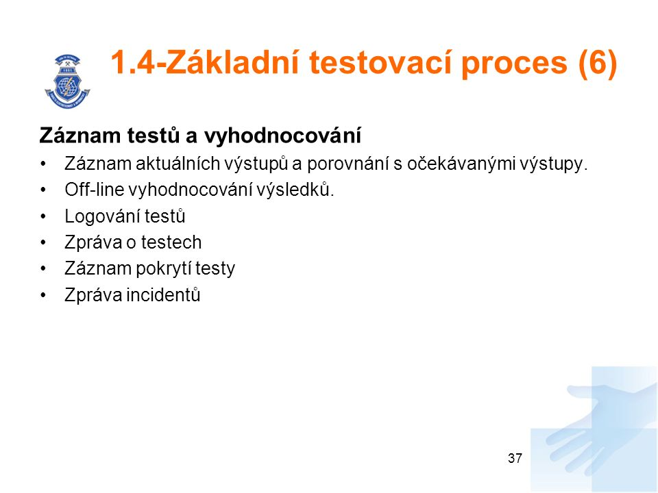 1.4-Základní testovací proces (6) Záznam testů a vyhodnocování Záznam aktuálních výstupů a porovnání s očekávanými výstupy. Off-line vyhodnocování výs