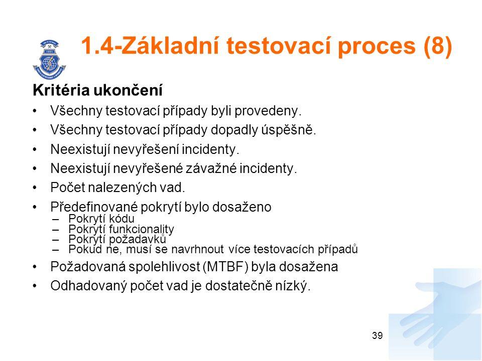 1.4-Základní testovací proces (8) Kritéria ukončení Všechny testovací případy byli provedeny. Všechny testovací případy dopadly úspěšně. Neexistují ne
