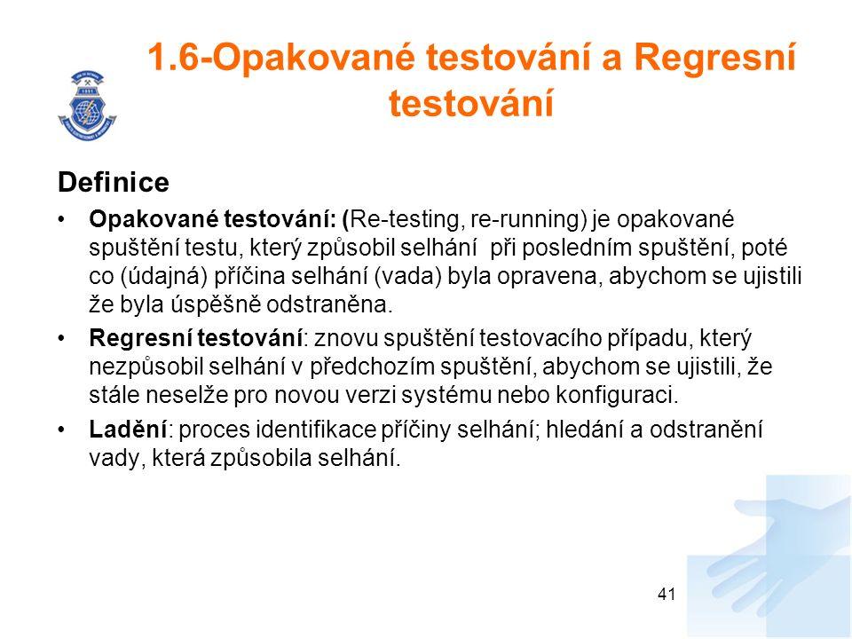 1.6-Opakované testování a Regresní testování Definice Opakované testování: (Re-testing, re-running) je opakované spuštění testu, který způsobil selhán