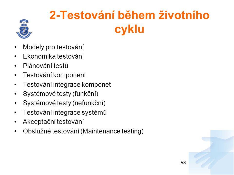2-Testování během životního cyklu Modely pro testování Ekonomika testování Plánování testů Testování komponent Testování integrace komponet Systémové testy (funkční) Systémové testy (nefunkční) Testování integrace systémů Akceptační testování Obslužné testování (Maintenance testing) 53