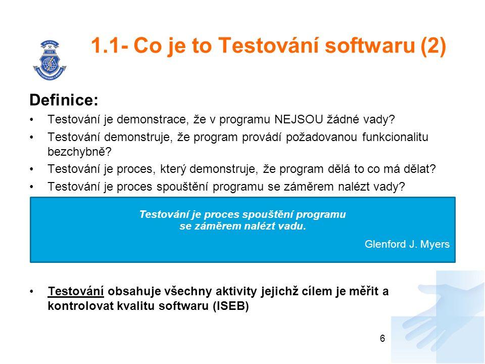 1.1- Co je to Testování softwaru (2) Definice: Testování je demonstrace, že v programu NEJSOU žádné vady? Testování demonstruje, že program provádí po