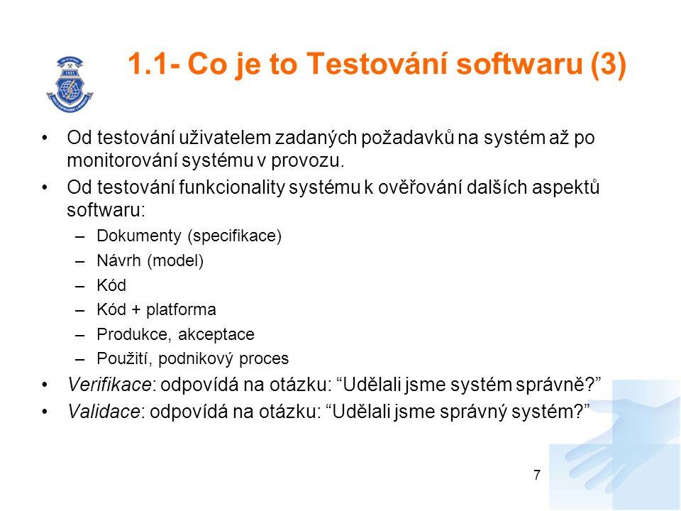 1.1- Co je to Testování softwaru (3) Od testování uživatelem zadaných požadavků na systém až po monitorování systému v provozu. Od testování funkciona