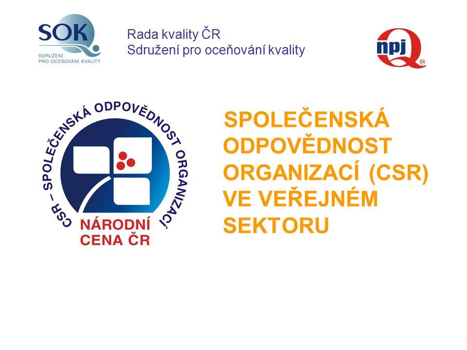 SPOLEČENSKÁ ODPOVĚDNOST ORGANIZACÍ (CSR) VE VEŘEJNÉM SEKTORU Rada kvality ČR Sdružení pro oceňování kvality