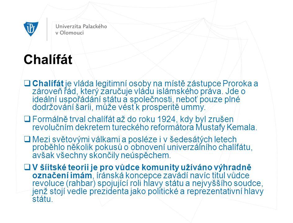 Chalífát  Chalífát je vláda legitimní osoby na místě zástupce Proroka a zároveň řád, který zaručuje vládu islámského práva. Jde o ideální uspořádání