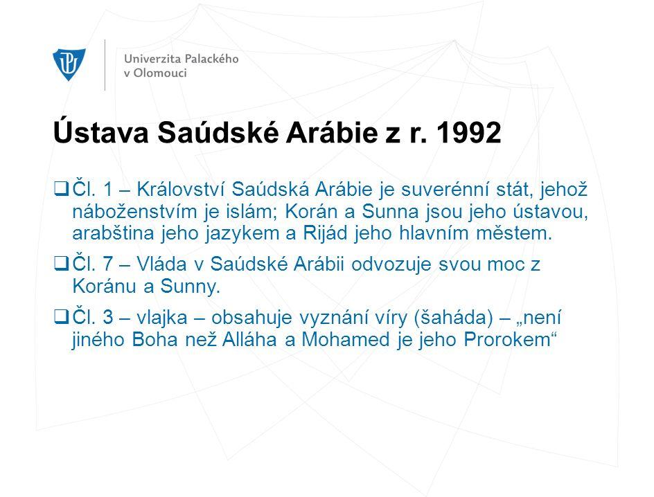 Ústava Saúdské Arábie z r. 1992  Čl. 1 – Království Saúdská Arábie je suverénní stát, jehož náboženstvím je islám; Korán a Sunna jsou jeho ústavou, a