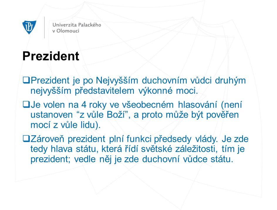 Prezident  Prezident je po Nejvyšším duchovním vůdci druhým nejvyšším představitelem výkonné moci.  Je volen na 4 roky ve všeobecném hlasování (není