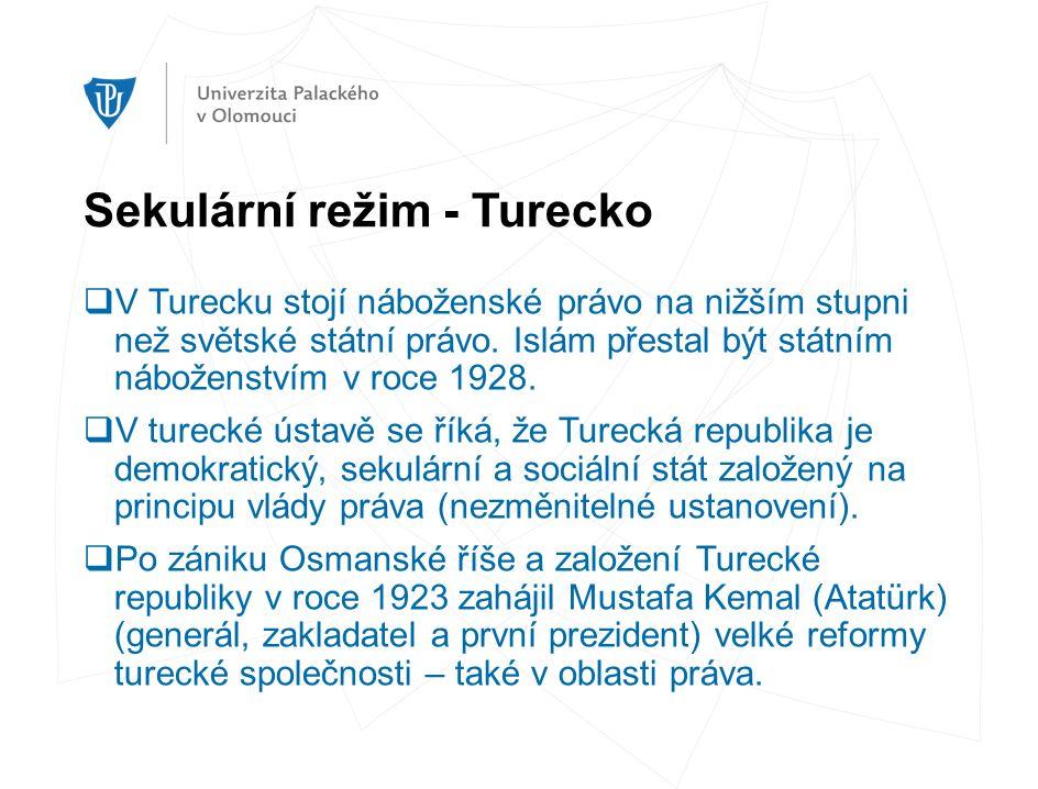 Sekulární režim - Turecko  V Turecku stojí náboženské právo na nižším stupni než světské státní právo. Islám přestal být státním náboženstvím v roce