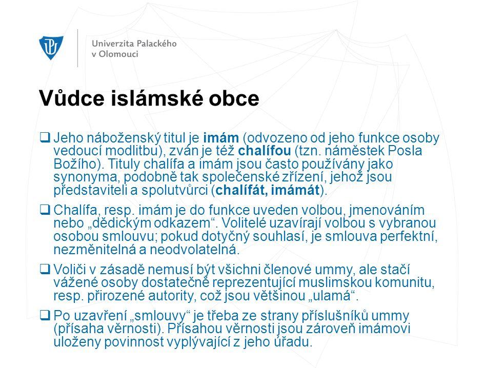 Vůdce islámské obce  Jeho náboženský titul je imám (odvozeno od jeho funkce osoby vedoucí modlitbu), zván je též chalífou (tzn. náměstek Posla Božího