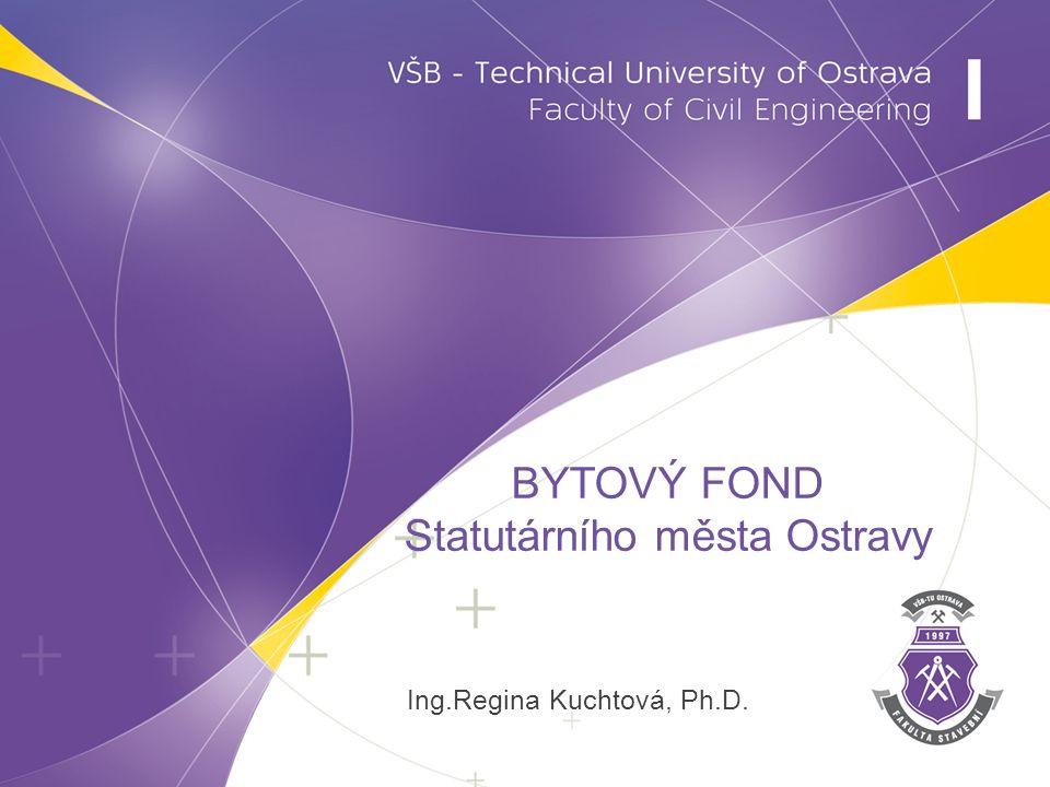 Ing.Regina Kuchtová, Ph.D. BYTOVÝ FOND Statutárního města Ostravy