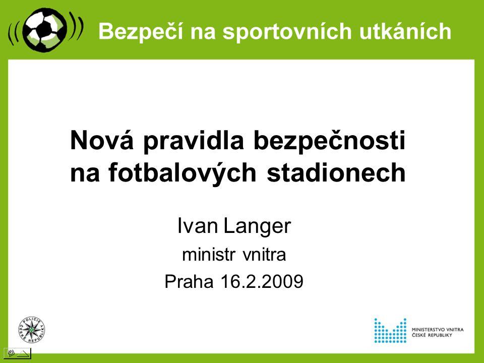 Nová pravidla bezpečnosti na fotbalových stadionech Ivan Langer ministr vnitra Praha 16.2.2009