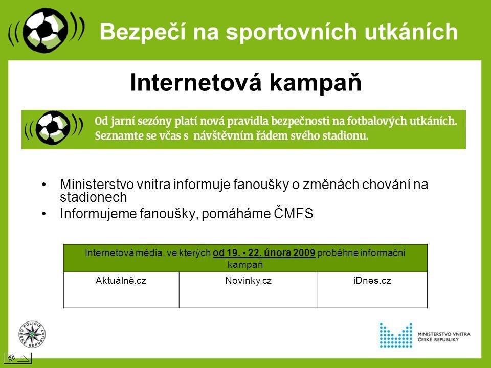 Internetová kampaň Ministerstvo vnitra informuje fanoušky o změnách chování na stadionech Informujeme fanoušky, pomáháme ČMFS Internetová média, ve kterých od 19.