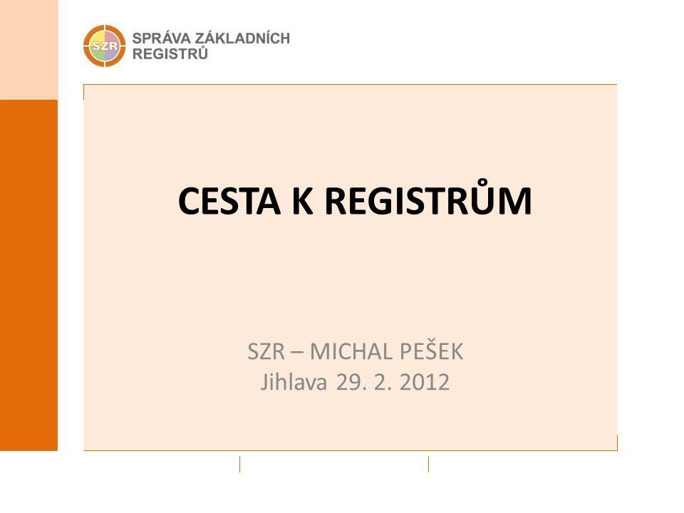 CESTA K REGISTRŮM SZR – MICHAL PEŠEK Jihlava 29. 2. 2012