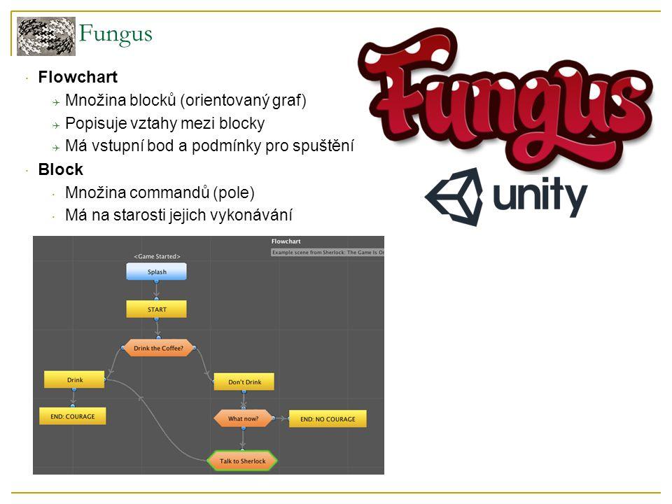 Fungus  Flowchart  Množina blocků (orientovaný graf)  Popisuje vztahy mezi blocky  Má vstupní bod a podmínky pro spuštění  Block  Množina commandů (pole)  Má na starosti jejich vykonávání