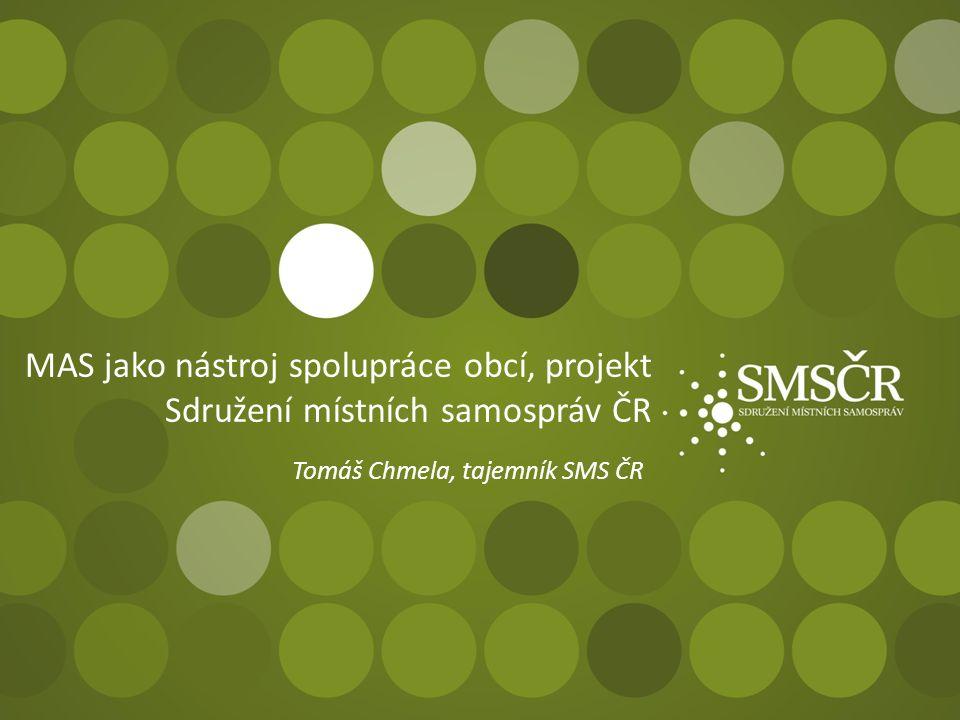 MAS jako nástroj spolupráce obcí, projekt Sdružení místních samospráv ČR Tomáš Chmela, tajemník SMS ČR