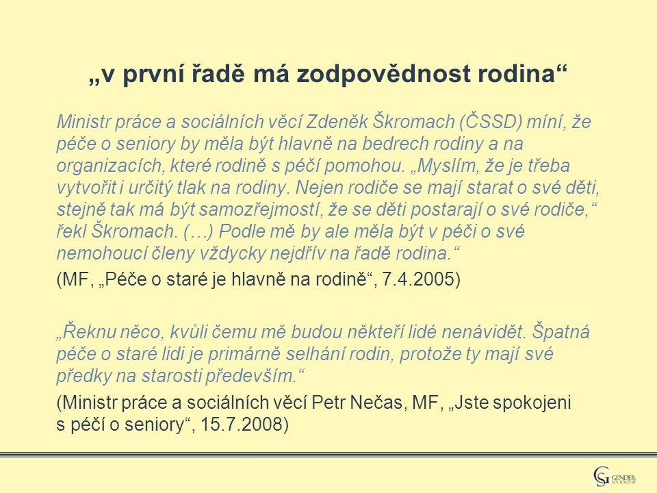 """""""v první řadě má zodpovědnost rodina Ministr práce a sociálních věcí Zdeněk Škromach (ČSSD) míní, že péče o seniory by měla být hlavně na bedrech rodiny a na organizacích, které rodině s péčí pomohou."""