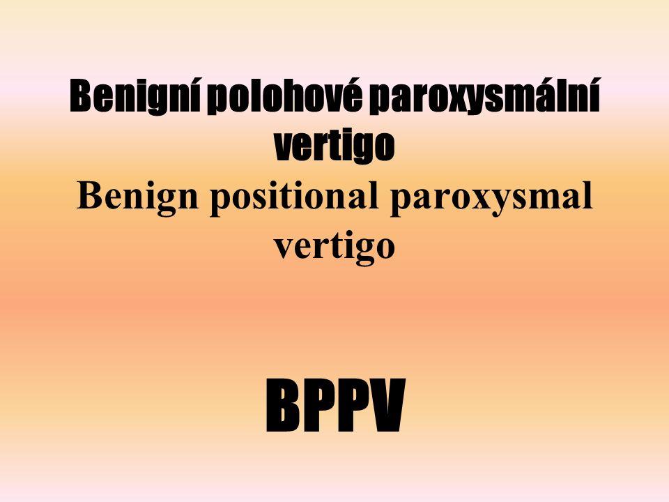 Benigní polohové paroxysmální vertigo Benign positional paroxysmal vertigo BPPV