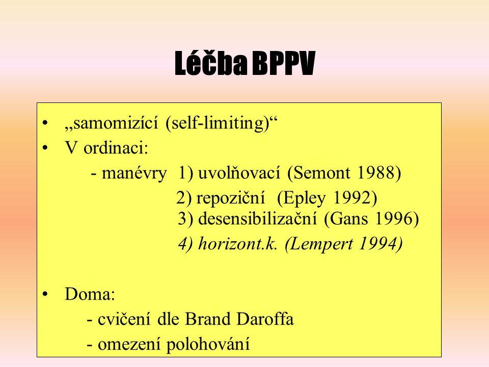 """Léčba BPPV """"samomizící (self-limiting) V ordinaci: - manévry 1) uvolňovací (Semont 1988) 2) repoziční (Epley 1992) 3) desensibilizační (Gans 1996) 4) horizont.k."""