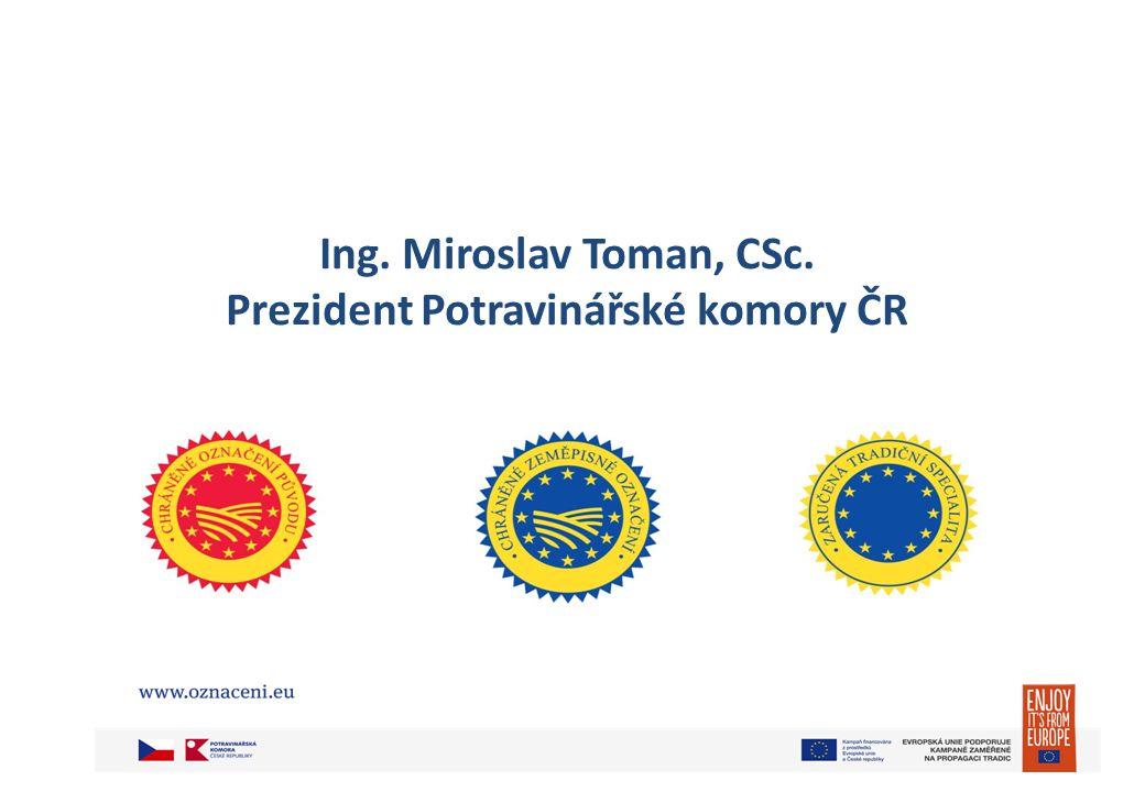 Ing. Miroslav Toman, CSc. Prezident Potravinářské komory ČR