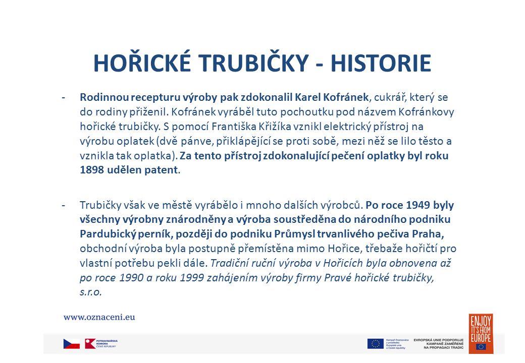 HOŘICKÉ TRUBIČKY - HISTORIE -Rodinnou recepturu výroby pak zdokonalil Karel Kofránek, cukrář, který se do rodiny přiženil.