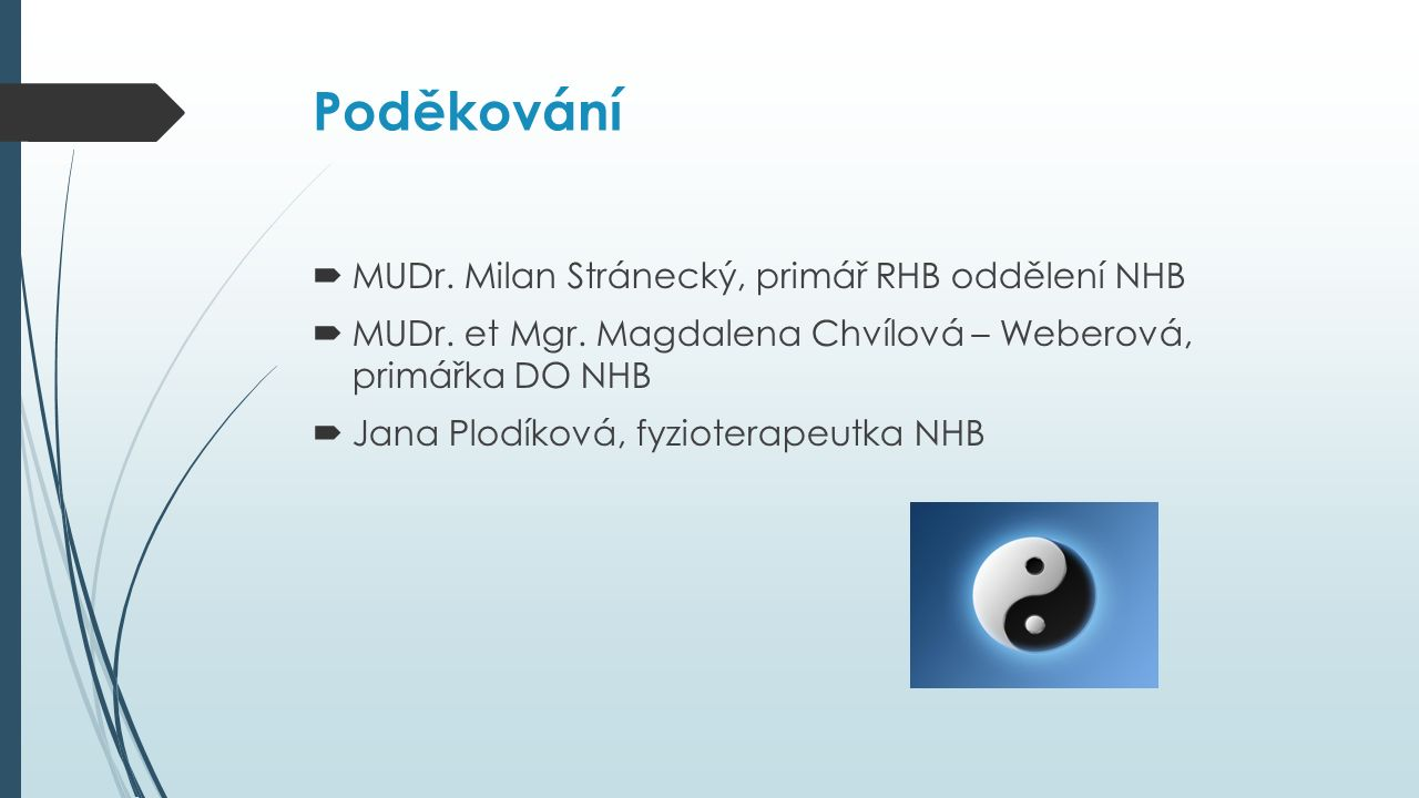 Poděkování  MUDr. Milan Stránecký, primář RHB oddělení NHB  MUDr.