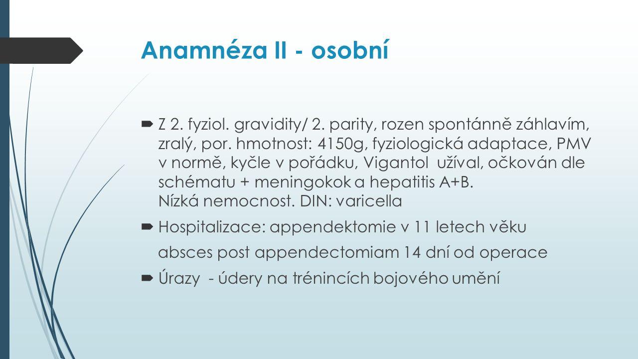 Anamnéza II - osobní  Z 2. fyziol. gravidity/ 2.