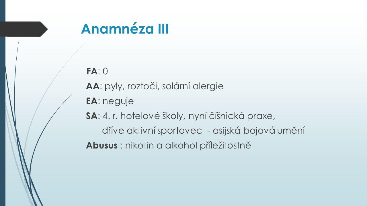Anamnéza III FA : 0 AA : pyly, roztoči, solární alergie EA : neguje SA : 4.