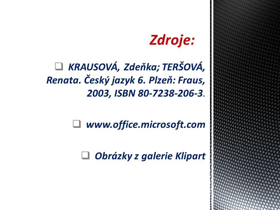 Zdroje:  KRAUSOVÁ, Zdeňka; TERŠOVÁ, Renata. Český jazyk 6.