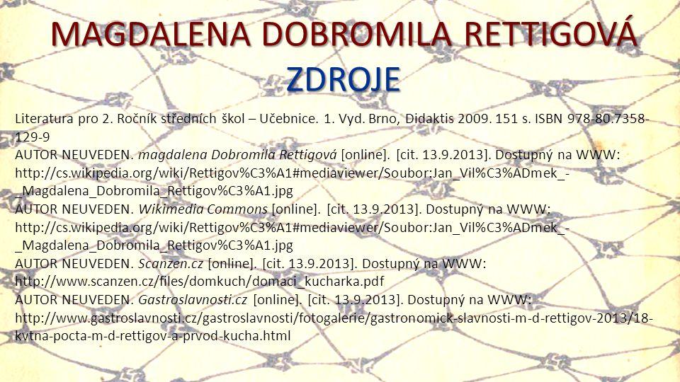 MAGDALENA DOBROMILA RETTIGOVÁ ZDROJE Literatura pro 2. Ročník středních škol – Učebnice. 1. Vyd. Brno, Didaktis 2009. 151 s. ISBN 978-80.7358- 129-9 A
