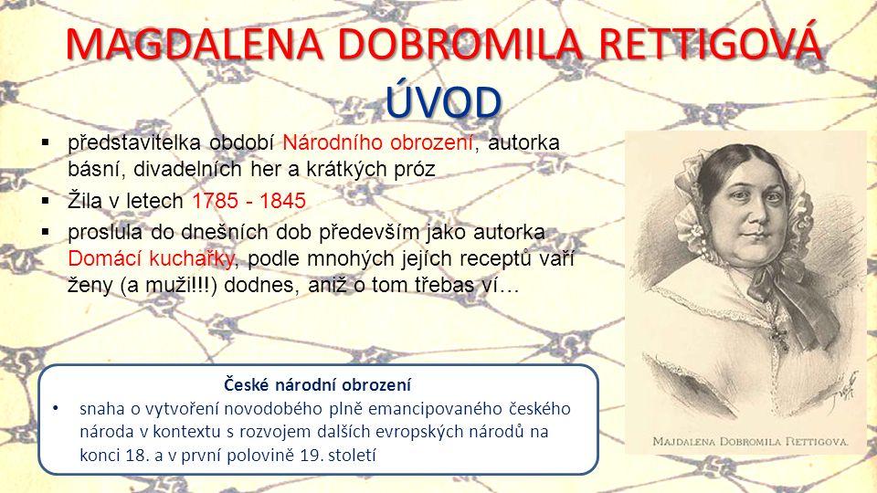 MAGDALENA DOBROMILA RETTIGOVÁ ÚVOD  představitelka období Národního obrození, autorka básní, divadelních her a krátkých próz  Žila v letech 1785 - 1