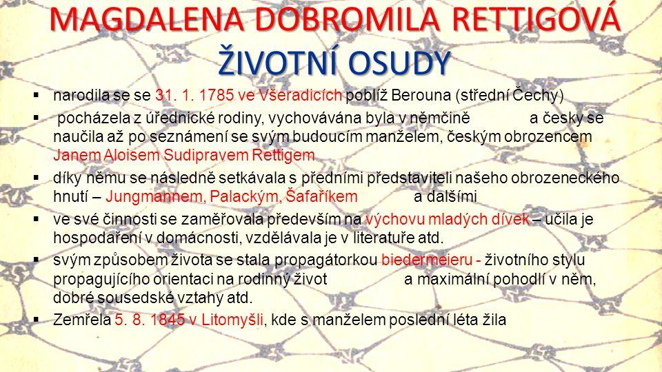MAGDALENA DOBROMILA RETTIGOVÁ ŽIVOTNÍ OSUDY  narodila se se 31. 1. 1785 ve Všeradicích poblíž Berouna (střední Čechy)  pocházela z úřednické rodiny,