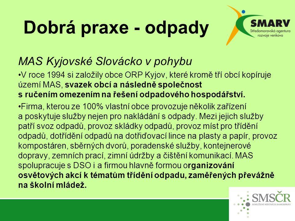 Dobrá praxe - odpady MAS Kyjovské Slovácko v pohybu V roce 1994 si založily obce ORP Kyjov, které kromě tří obcí kopíruje území MAS, svazek obcí a následně společnost s ručením omezením na řešení odpadového hospodářství.