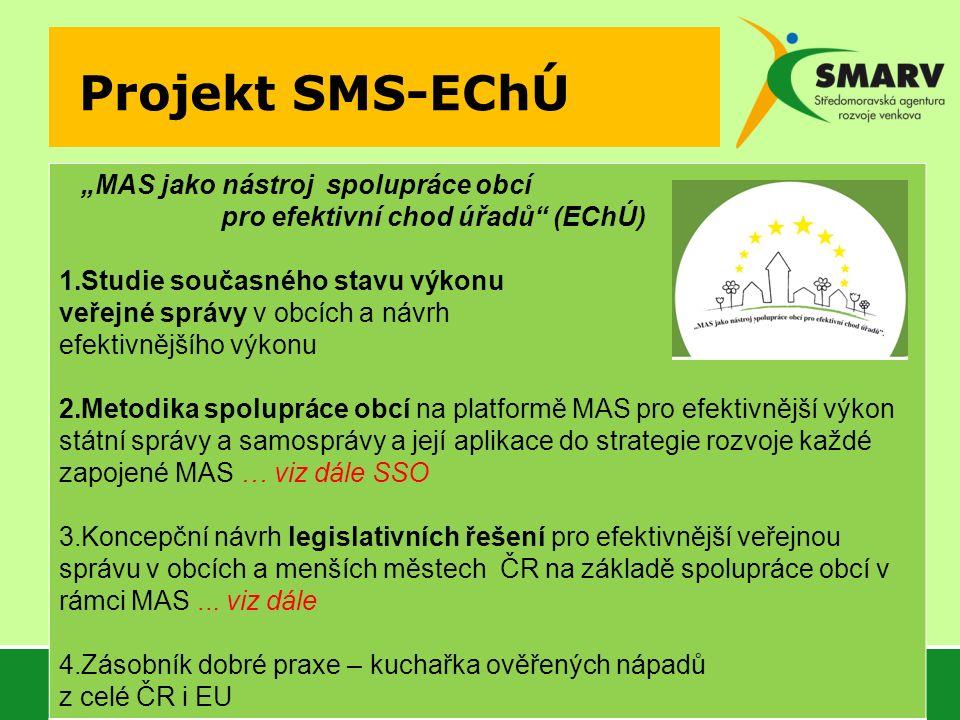"""Projekt SMS-EChÚ """"MAS jako nástroj spolupráce obcí pro efektivní chod úřadů (EChÚ) 1.Studie současného stavu výkonu veřejné správy v obcích a návrh efektivnějšího výkonu 2.Metodika spolupráce obcí na platformě MAS pro efektivnější výkon státní správy a samosprávy a její aplikace do strategie rozvoje každé zapojené MAS … viz dále SSO 3.Koncepční návrh legislativních řešení pro efektivnější veřejnou správu v obcích a menších městech ČR na základě spolupráce obcí v rámci MAS..."""