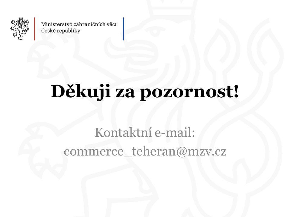 Děkuji za pozornost! Kontaktní e-mail: commerce_teheran@mzv.cz