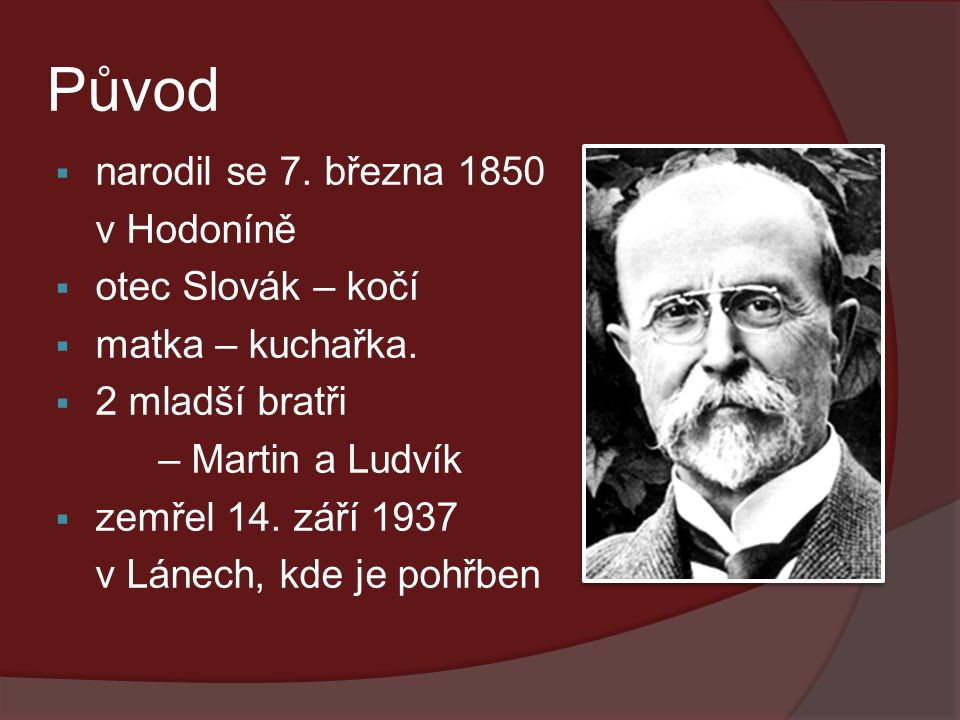 Původ  narodil se 7.března 1850 v Hodoníně  otec Slovák – kočí  matka – kuchařka.