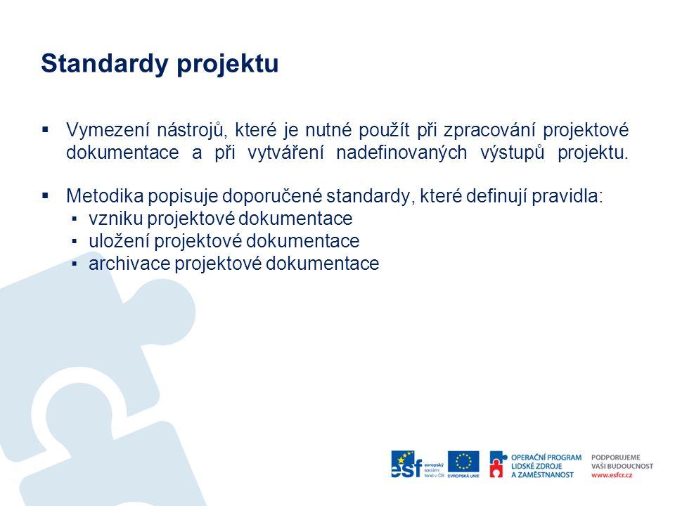 Standardy projektu  Vymezení nástrojů, které je nutné použít při zpracování projektové dokumentace a při vytváření nadefinovaných výstupů projektu.