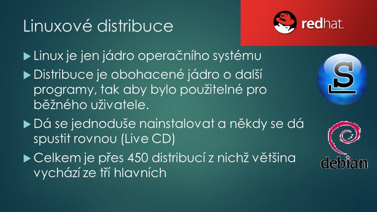 Linuxové distribuce  Linux je jen jádro operačního systému  Distribuce je obohacené jádro o další programy, tak aby bylo použitelné pro běžného uživatele.