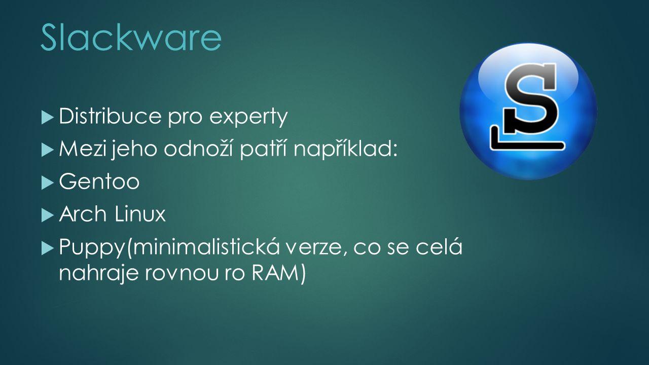 Slackware  Distribuce pro experty  Mezi jeho odnoží patří například:  Gentoo  Arch Linux  Puppy(minimalistická verze, co se celá nahraje rovnou ro RAM)
