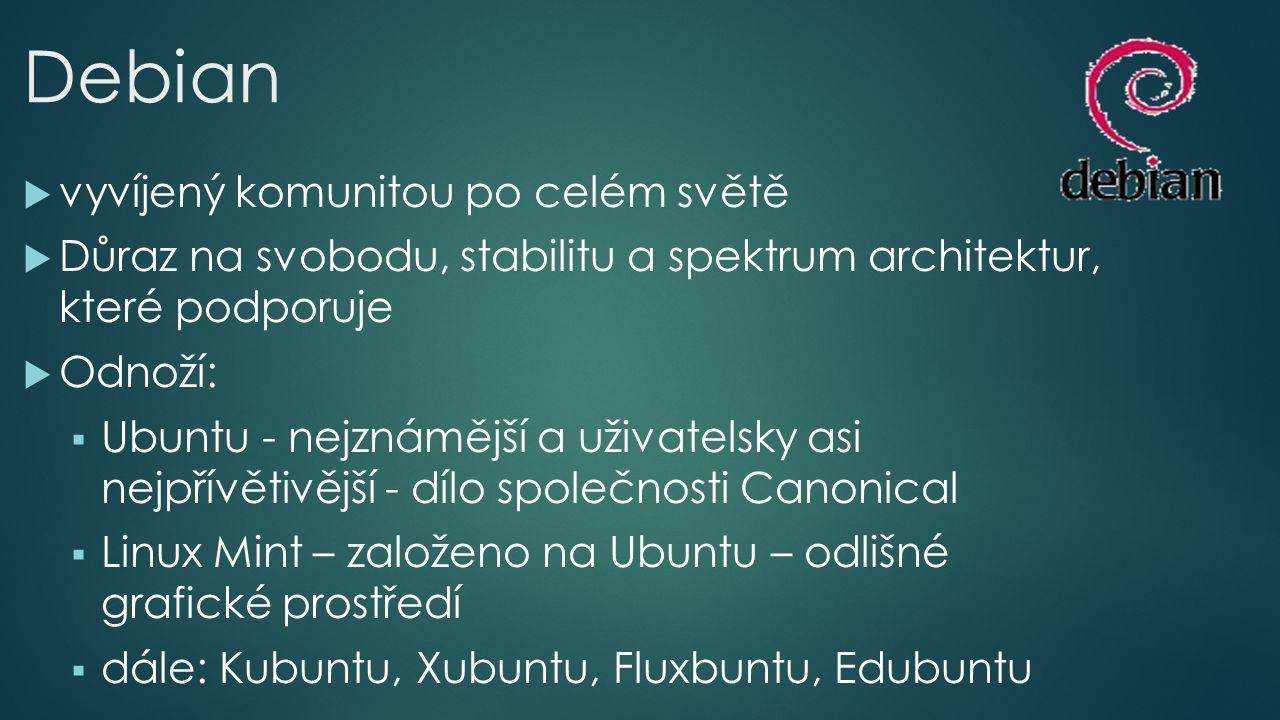  vyvíjený komunitou po celém světě  Důraz na svobodu, stabilitu a spektrum architektur, které podporuje  Odnoží:  Ubuntu - nejznámější a uživatelsky asi nejpřívětivější - dílo společnosti Canonical  Linux Mint – založeno na Ubuntu – odlišné grafické prostředí  dále: Kubuntu, Xubuntu, Fluxbuntu, Edubuntu Debian