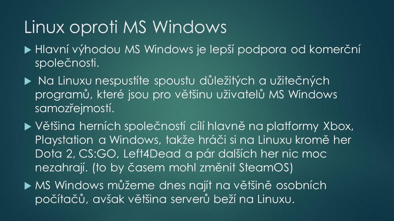  Hlavní výhodou MS Windows je lepší podpora od komerční společnosti.