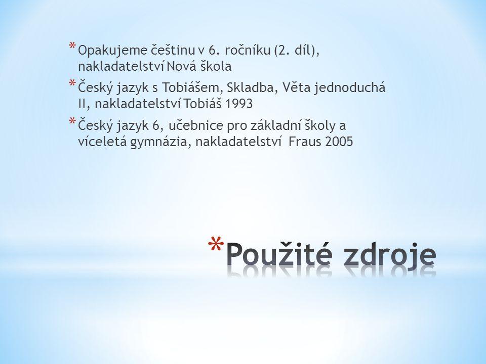 * Opakujeme češtinu v 6. ročníku (2. díl), nakladatelství Nová škola * Český jazyk s Tobiášem, Skladba, Věta jednoduchá II, nakladatelství Tobiáš 1993