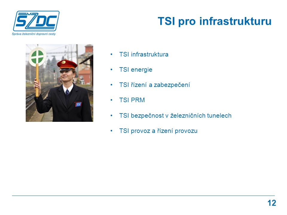 12 TSI pro infrastrukturu TSI infrastruktura TSI energie TSI řízení a zabezpečení TSI PRM TSI bezpečnost v železničních tunelech TSI provoz a řízení provozu