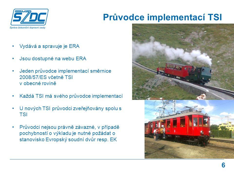 6 Průvodce implementací TSI Vydává a spravuje je ERA Jsou dostupné na webu ERA Jeden průvodce implementací směrnice 2008/57/ES včetně TSI v obecné rov