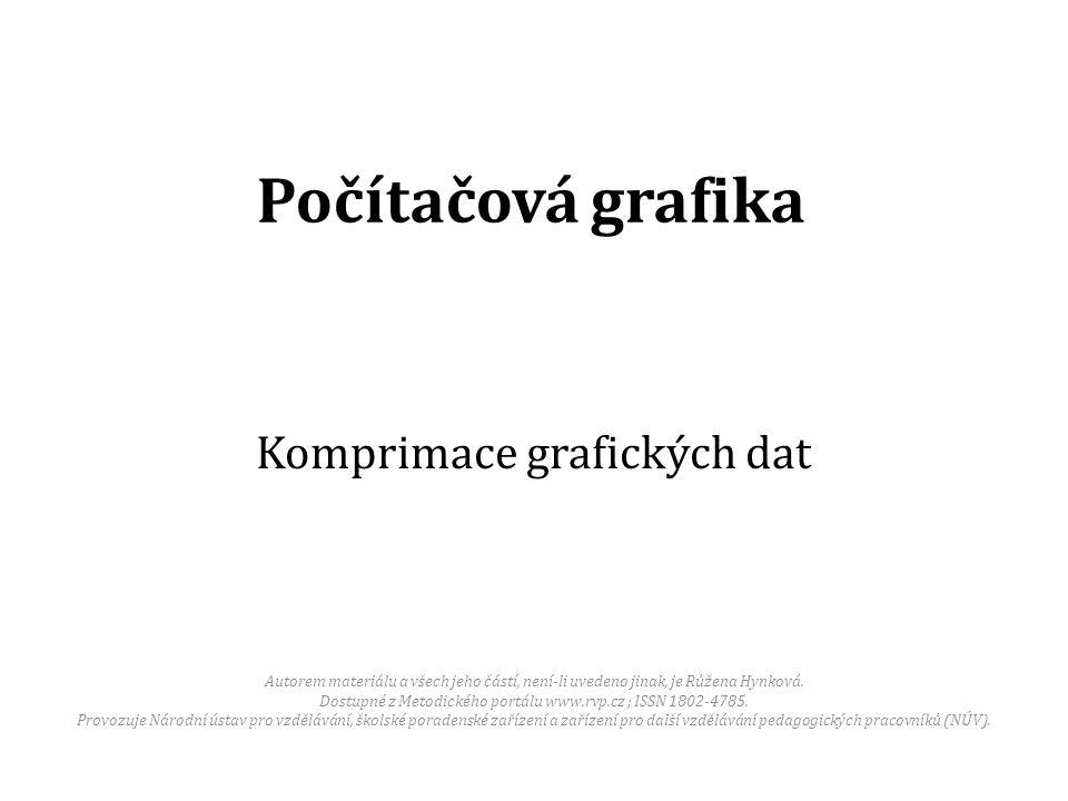 Počítačová grafika Komprimace grafických dat Autorem materiálu a všech jeho částí, není-li uvedeno jinak, je Růžena Hynková.