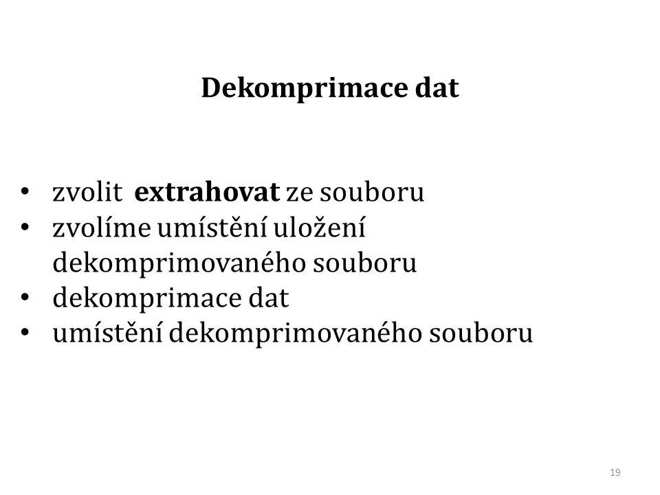 Dekomprimace dat zvolit extrahovat ze souboru zvolíme umístění uložení dekomprimovaného souboru dekomprimace dat umístění dekomprimovaného souboru 19
