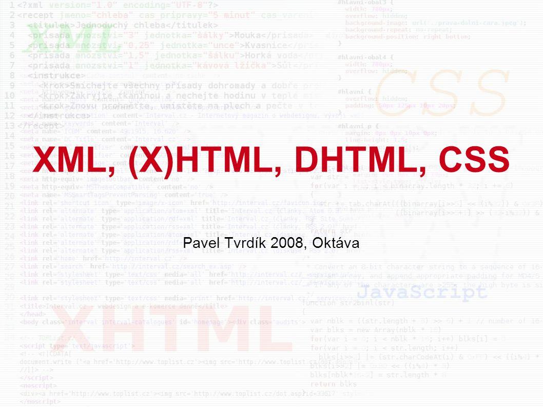 XML, (X)HTML, DHTML, CSS Pavel Tvrdík 2008, Oktáva