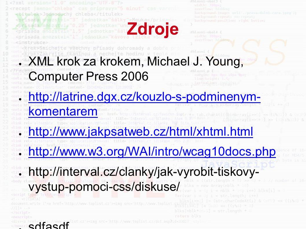Zdroje ● XML krok za krokem, Michael J. Young, Computer Press 2006 ● http://latrine.dgx.cz/kouzlo-s-podminenym- komentarem http://latrine.dgx.cz/kouzl