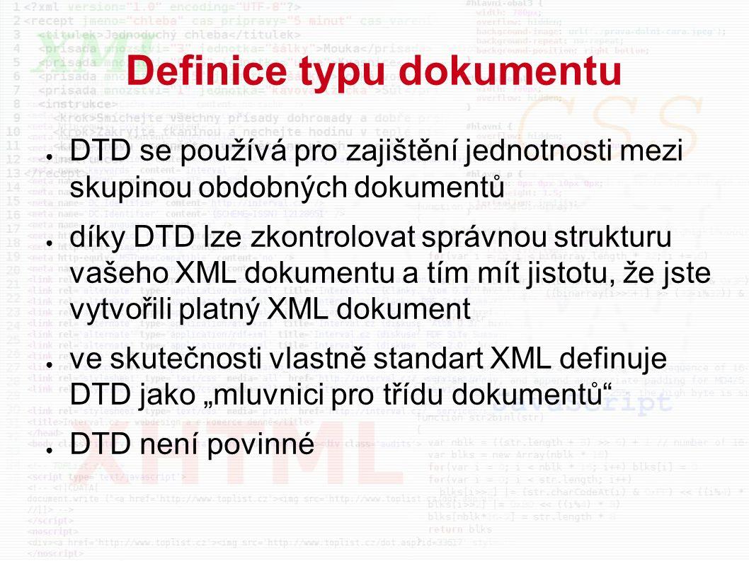 """Definice typu dokumentu ● DTD se používá pro zajištění jednotnosti mezi skupinou obdobných dokumentů ● díky DTD lze zkontrolovat správnou strukturu vašeho XML dokumentu a tím mít jistotu, že jste vytvořili platný XML dokument ● ve skutečnosti vlastně standart XML definuje DTD jako """"mluvnici pro třídu dokumentů ● DTD není povinné"""