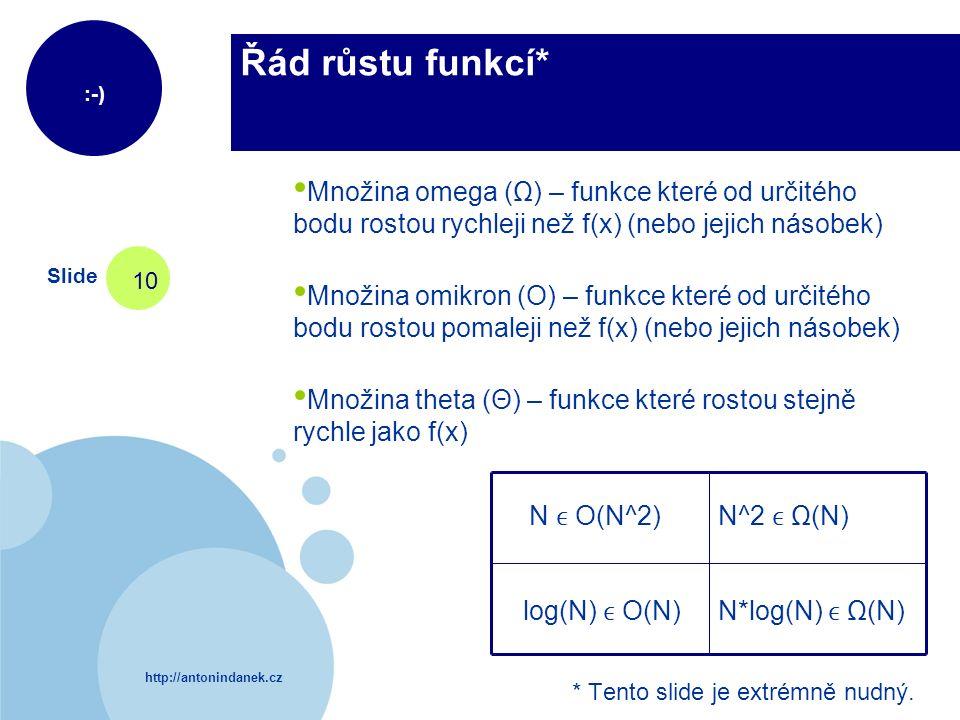 http://antonindanek.cz :-) Slide 10 Řád růstu funkcí* * Tento slide je extrémně nudný. Množina omega ( Ω ) – funkce které od určitého bodu rostou rych
