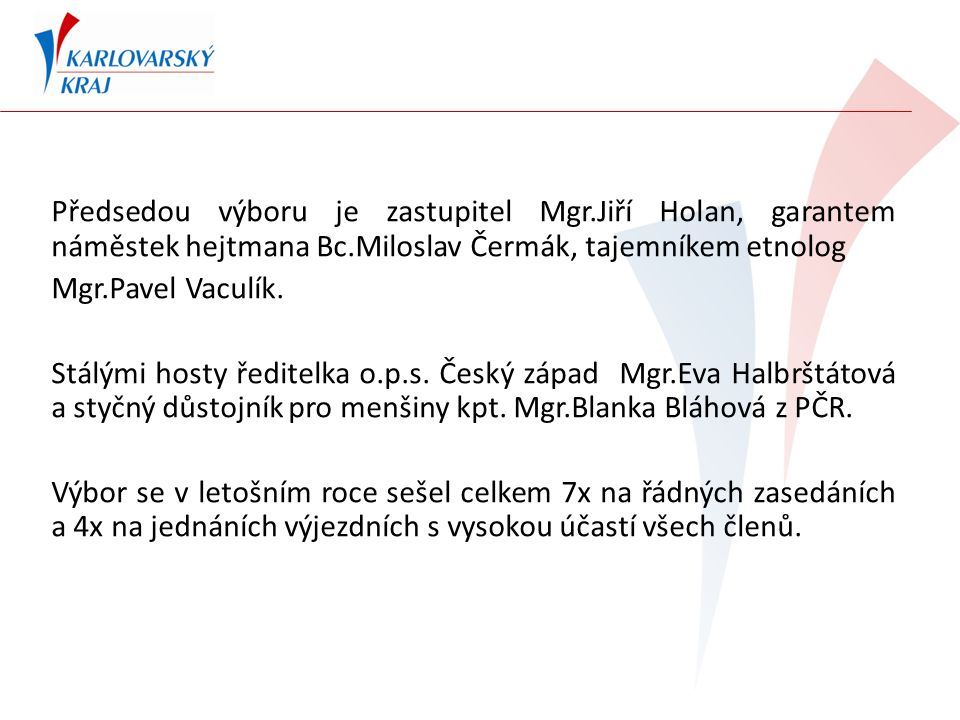 Předsedou výboru je zastupitel Mgr.Jiří Holan, garantem náměstek hejtmana Bc.Miloslav Čermák, tajemníkem etnolog Mgr.Pavel Vaculík. Stálými hosty ředi
