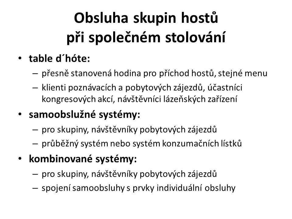 Obsluha skupin hostů při společném stolování table d´hóte: – přesně stanovená hodina pro příchod hostů, stejné menu – klienti poznávacích a pobytových zájezdů, účastníci kongresových akcí, návštěvníci lázeňských zařízení samoobslužné systémy: – pro skupiny, návštěvníky pobytových zájezdů – průběžný systém nebo systém konzumačních lístků kombinované systémy: – pro skupiny, návštěvníky pobytových zájezdů – spojení samoobsluhy s prvky individuální obsluhy